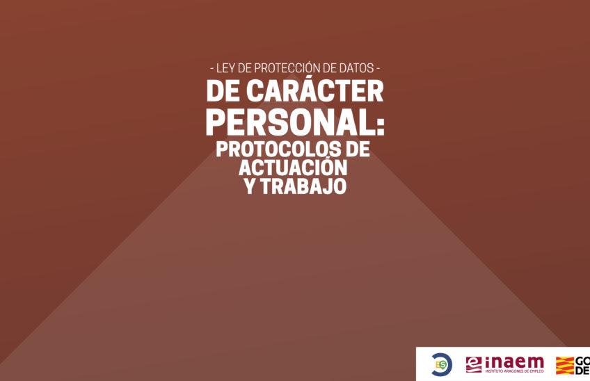 Ley de Protección de Datos de carácter personal: Protocolos de actuación y trabajo